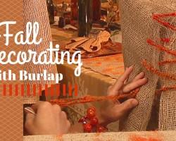 Fall Decorating With Burlap – DIY Network