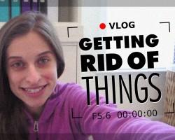 Getting Rid of Things [VLOG]
