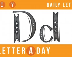 A Letter A Day // New Letters Every Day! Today's Letter: D